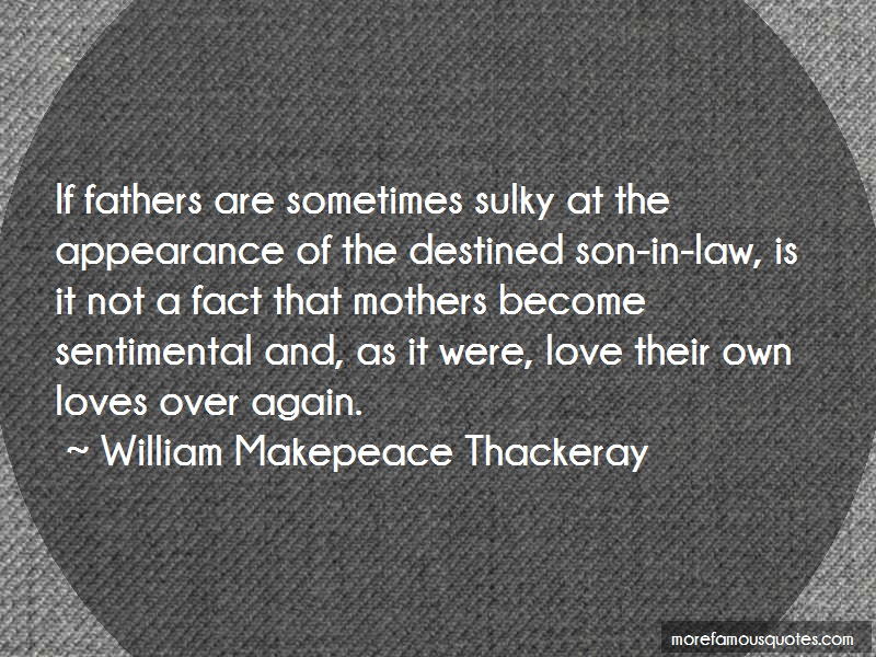 William Makepeace Thackeray Quotes: If Fathers Are Sometimes Sulky At The