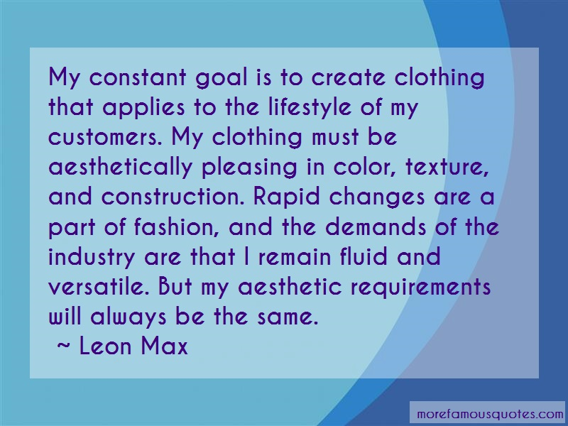 Leon Max Quotes: My Constant Goal Is To Create Clothing