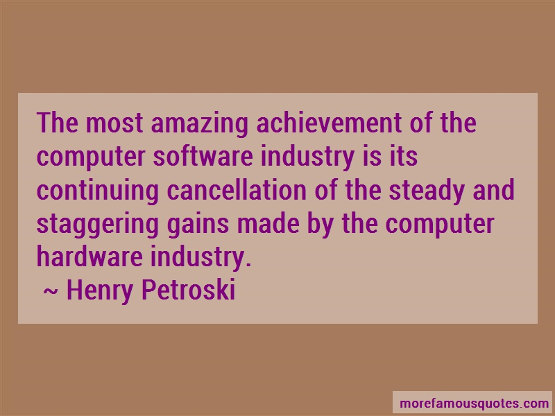 Henry Petroski Quotes: The Most Amazing Achievement Of The