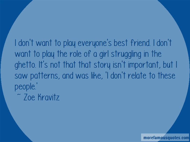 Zoe Kravitz Quotes: I dont want to play everyones best