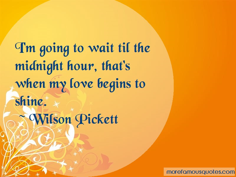 Wilson Pickett Quotes: Im going to wait til the midnight hour