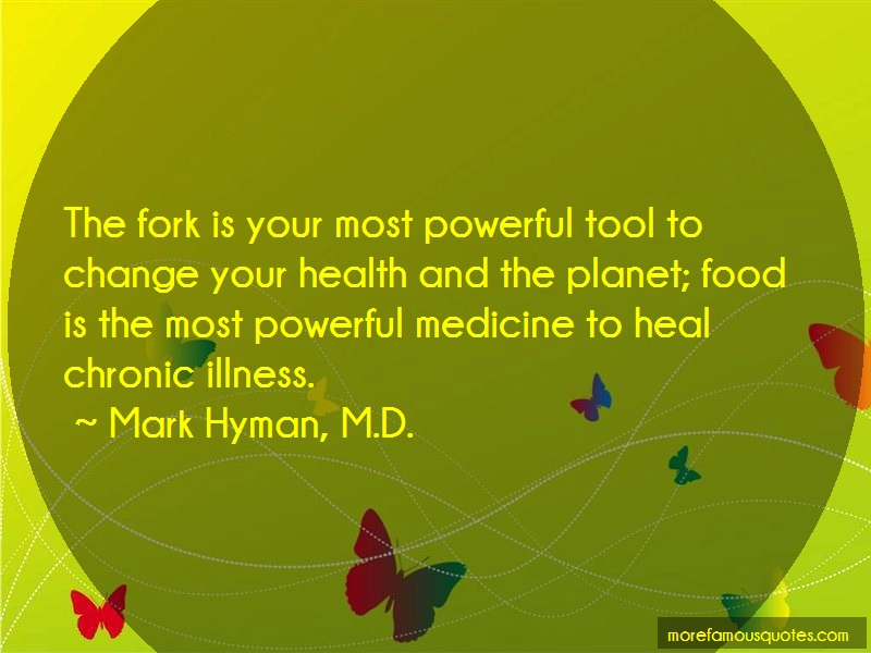 Mark Hyman, M.D. Quotes: The Fork Is Your Most Powerful Tool To