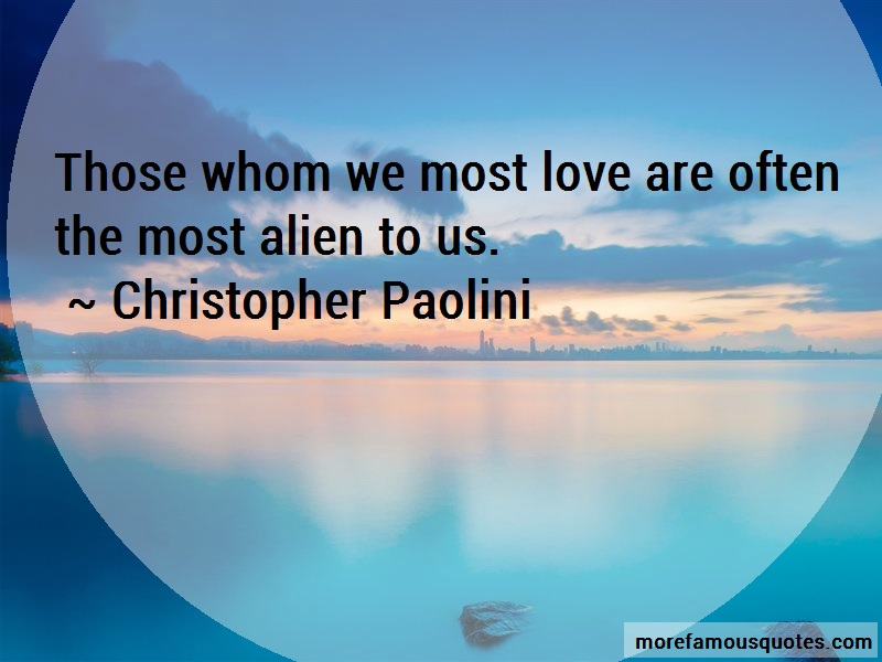 Christopher Paolini Quotes: Those whom we most love are often the