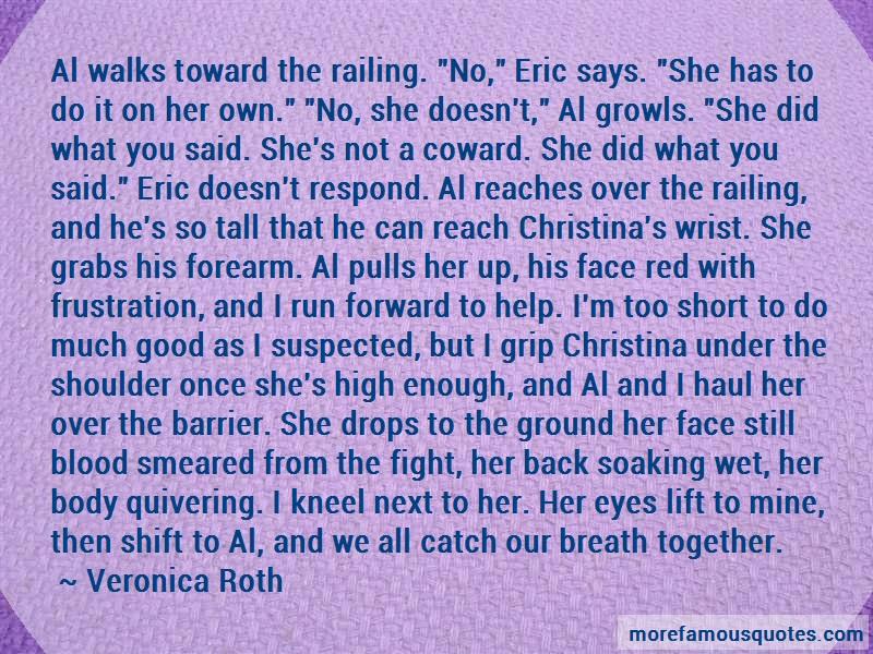 Veronica Roth Quotes: Al Walks Toward The Railing No Eric Says