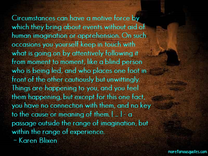 Karen Blixen Quotes: Circumstances can have a motive force by