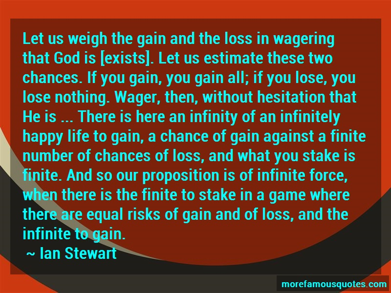 Ian Stewart Quotes: Let us weigh the gain and the loss in