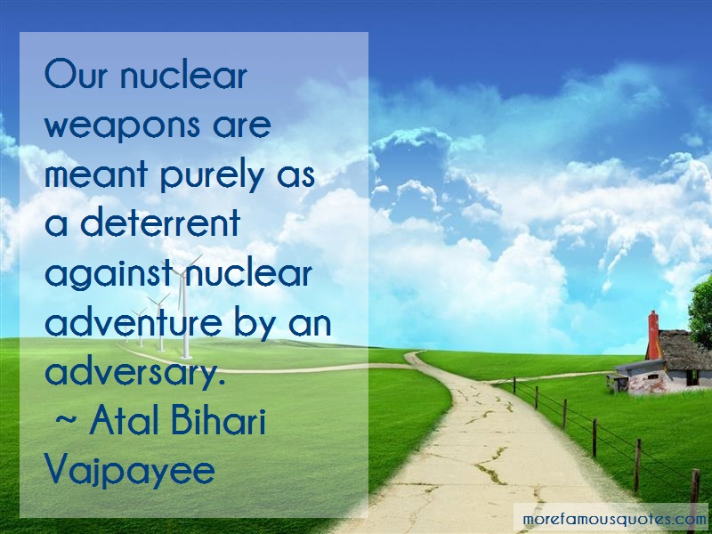 Atal Bihari Vajpayee Quotes: Our Nuclear Weapons Are Meant Purely As