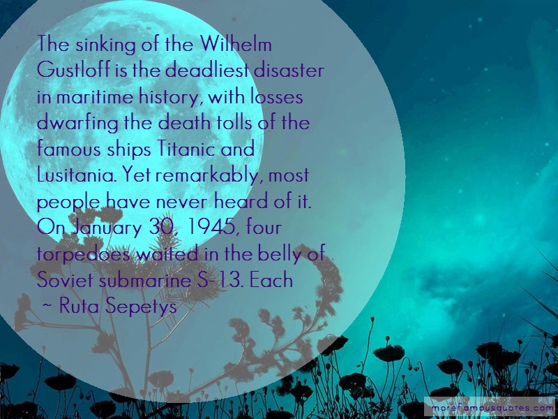 Ruta Sepetys Quotes: The sinking of the wilhelm gustloff is