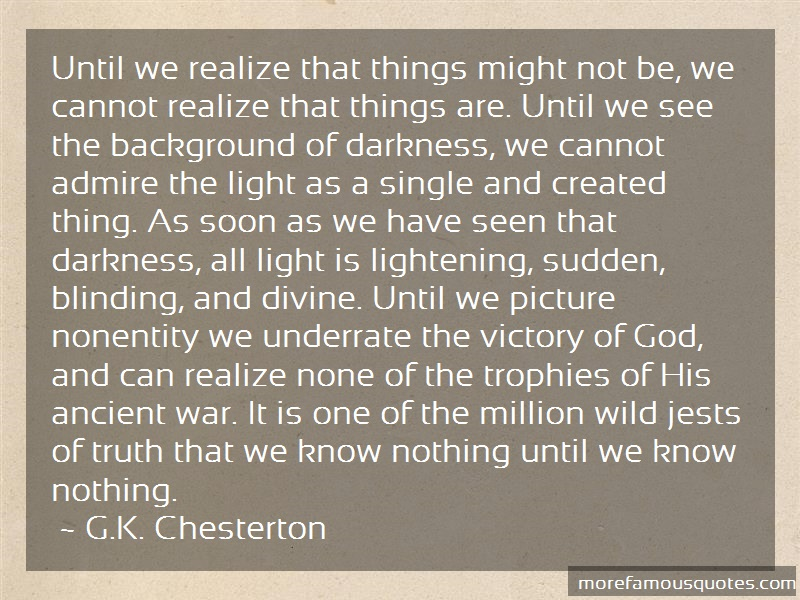 G.K. Chesterton Quotes: Until We Realize That Things Might Not