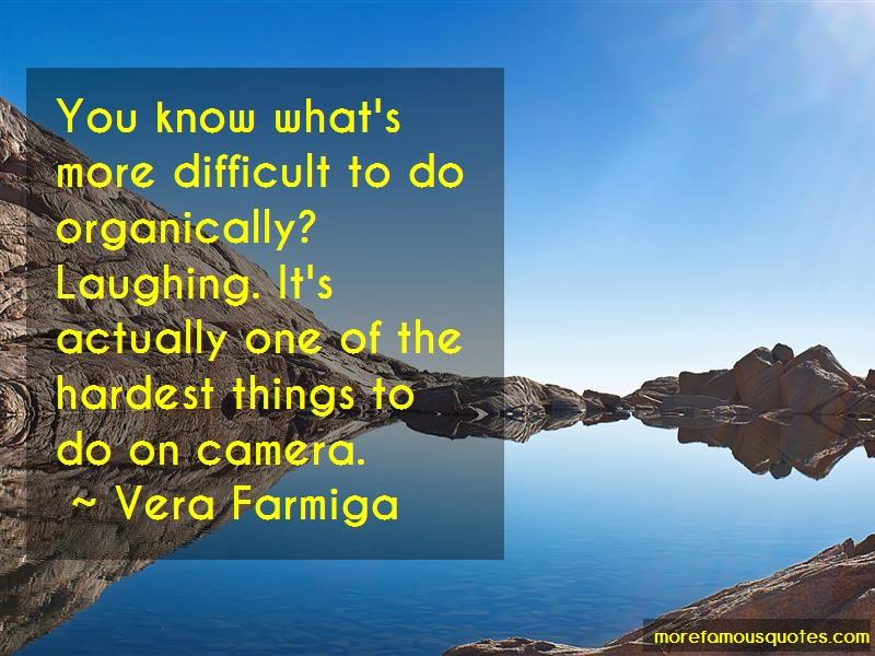 Vera Farmiga Quotes: You Know Whats More Difficult To Do