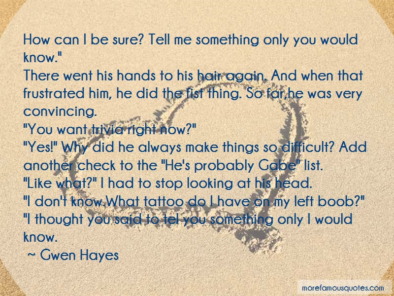 Gwen Hayes Quotes: How Can I Be Sure Tell Me Something Only