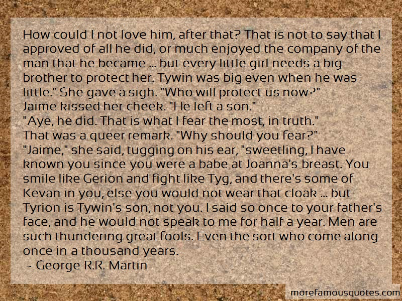 George R.R. Martin Quotes: How Could I Not Love Him After That That