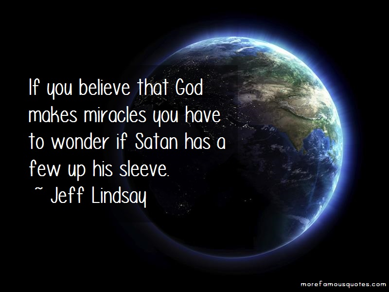 Jeff Lindsay Quotes: If You Believe That God Makes Miracles