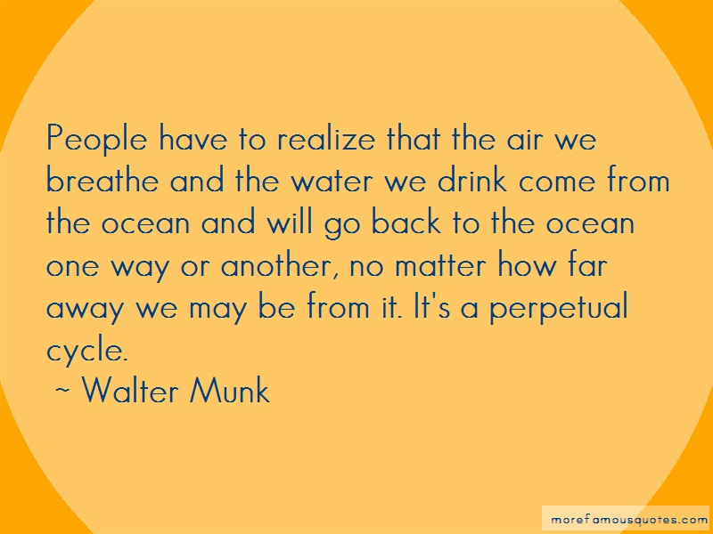 Walter Munk Quotes: People have to realize that the air we