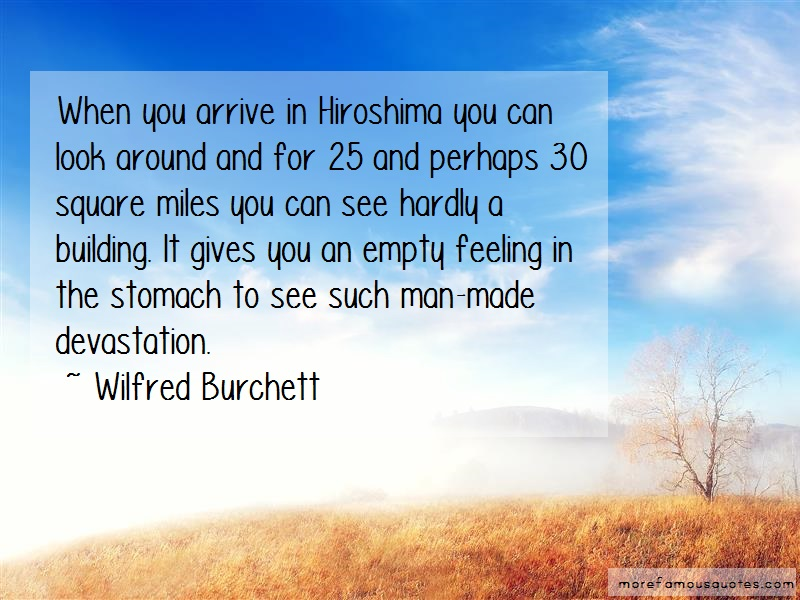 Wilfred Burchett Quotes: When you arrive in hiroshima you can