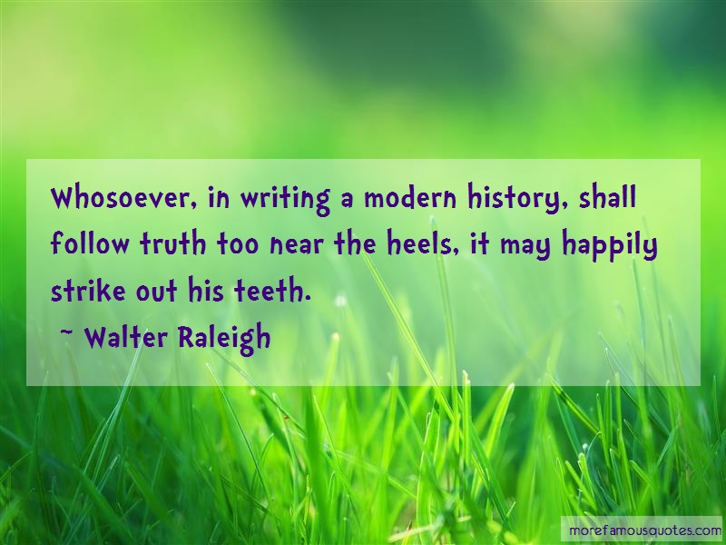 Walter Raleigh Quotes: Whosoever in writing a modern history