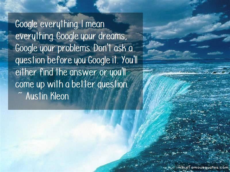 Austin Kleon Quotes: Google Everything I Mean Everything