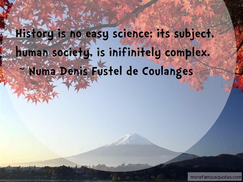 Numa Denis Fustel De Coulanges Quotes: History is no easy science its subject