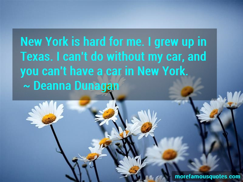 Deanna Dunagan Quotes: New York Is Hard For Me I Grew Up In