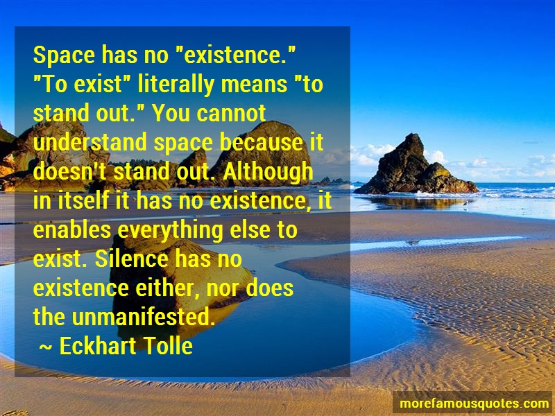 Eckhart Tolle Quotes: Space Has No Existence To Exist