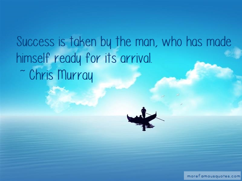 Chris Murray Quotes: Success is taken by the man who has made