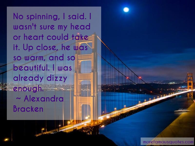 Alexandra Bracken Quotes: No spinning i said i wasnt sure my head