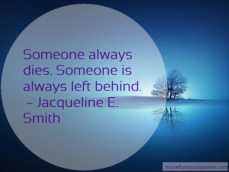 Jacqueline E. Smith Quotes: Someone always dies someone is always