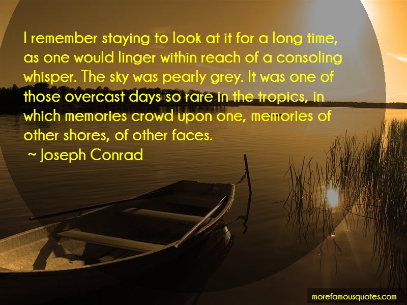 Joseph Conrad Quotes: I remember staying to look at it for a