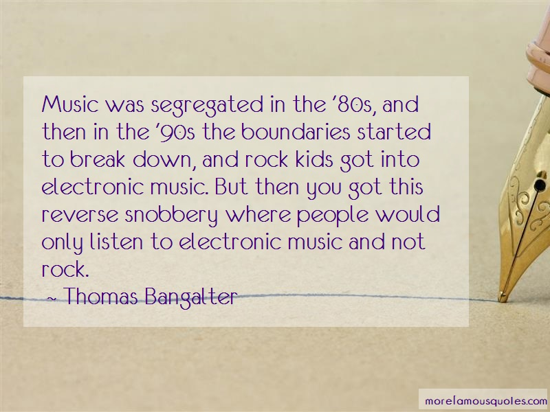 Thomas Bangalter Quotes: Music was segregated in the 80s and then