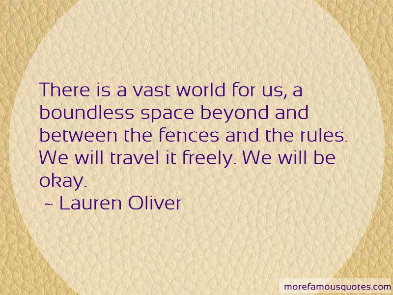 Lauren Oliver Quotes: There is a vast world for us a boundless