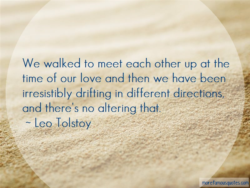 Leo Tolstoy Quotes: We Walked To Meet Each Other Up At The