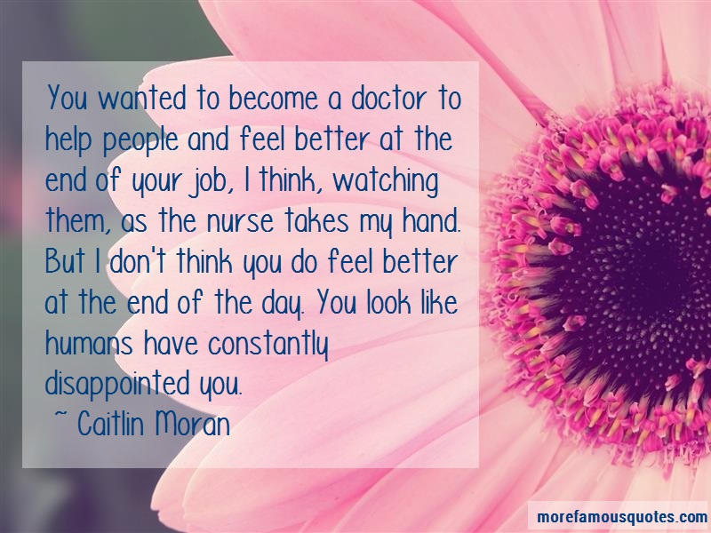 Caitlin Moran Quotes: You Wanted To Become A Doctor To Help