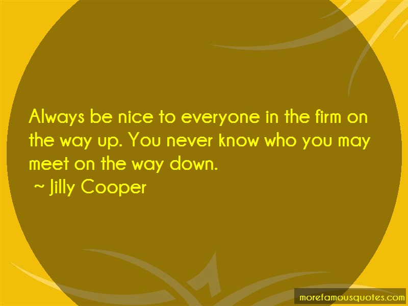 Jilly Cooper Quotes: Always Be Nice To Everyone In The Firm