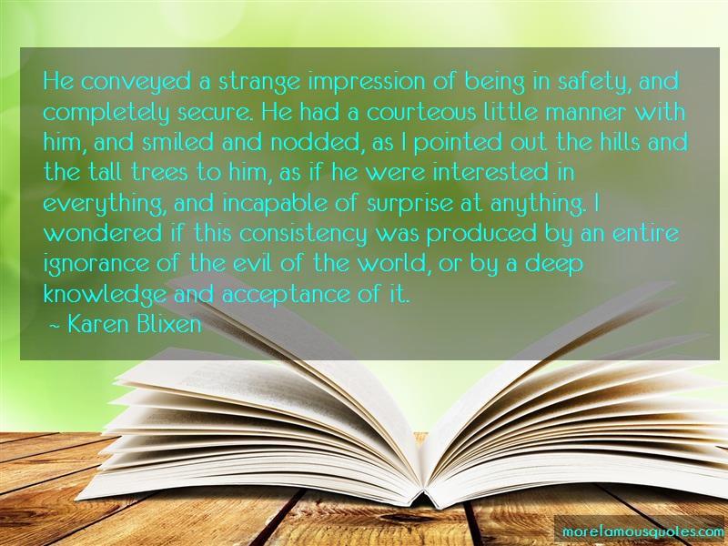 Karen Blixen Quotes: He conveyed a strange impression of