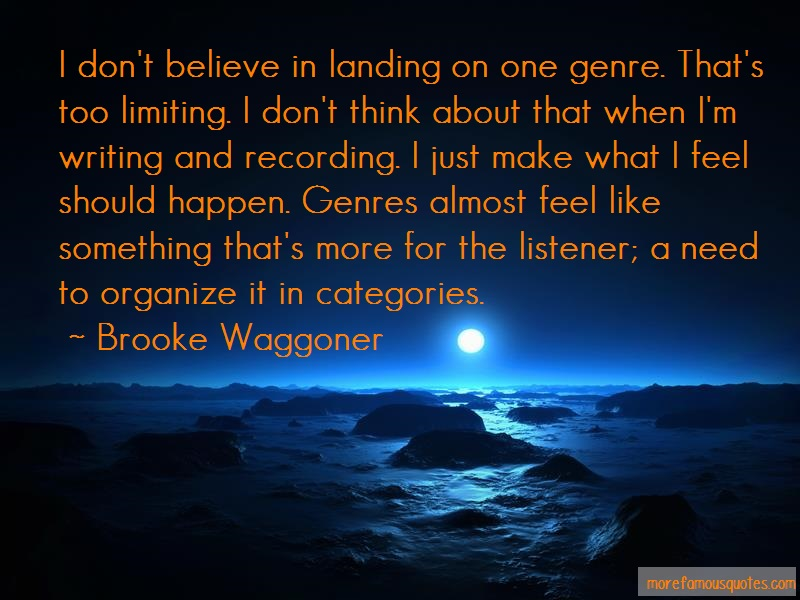 Brooke Waggoner Quotes: I dont believe in landing on one genre