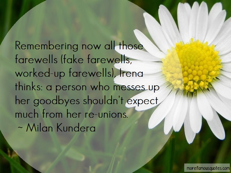 Milan Kundera Quotes: Remembering now all those farewells fake
