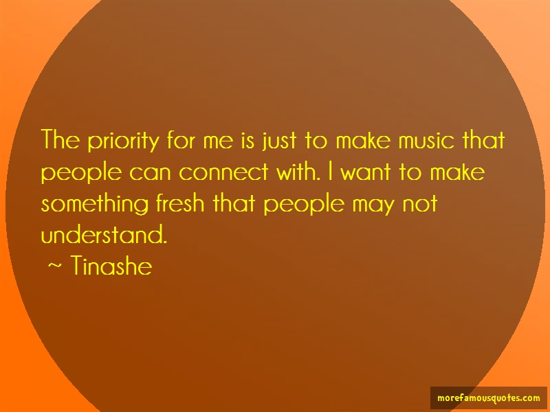 Tinashe Quotes: The priority for me is just to make