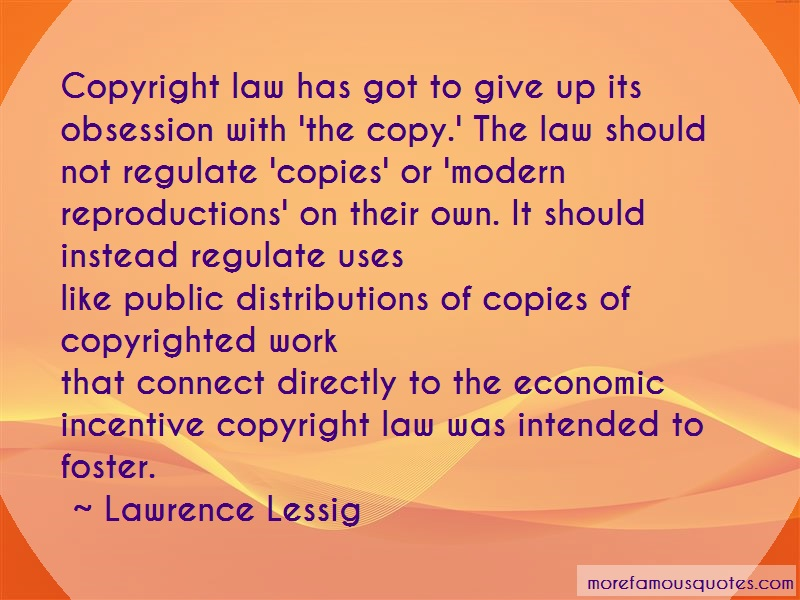 Lawrence Lessig Quotes: Copyright law has got to give up its