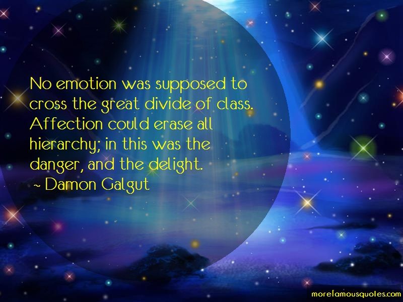 Damon Galgut Quotes: No emotion was supposed to cross the