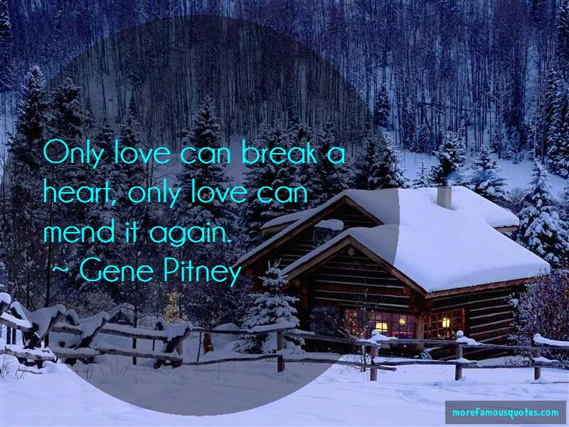 Gene Pitney Quotes: Only Love Can Break A Heart Only Love