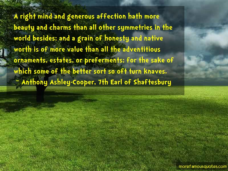 Anthony Ashley-Cooper, 7th Earl Of Shaftesbury Quotes: A Right Mind And Generous Affection Hath