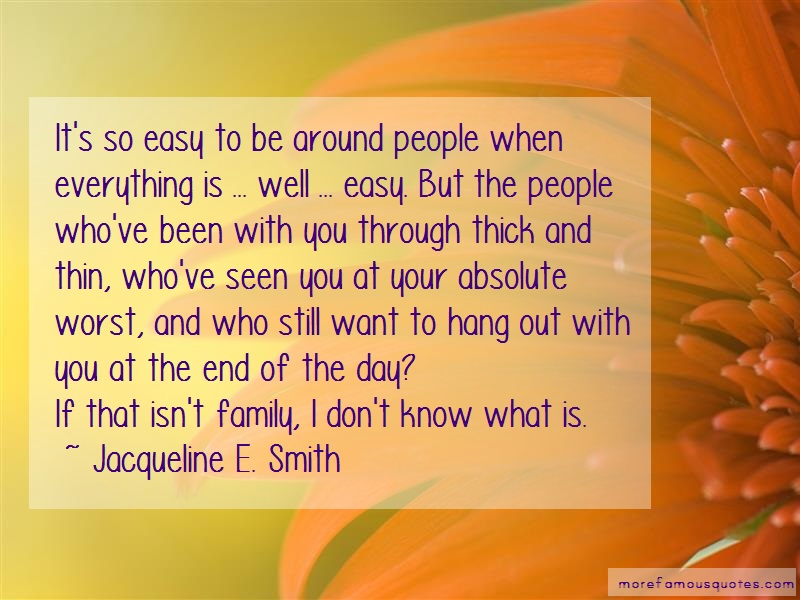 Jacqueline E. Smith Quotes: Its so easy to be around people when