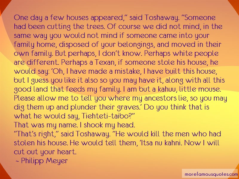 Philipp Meyer Quotes: One day a few houses appeared said