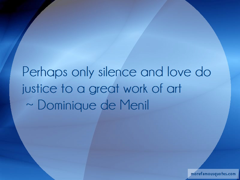 Dominique De Menil Quotes: Perhaps Only Silence And Love Do Justice