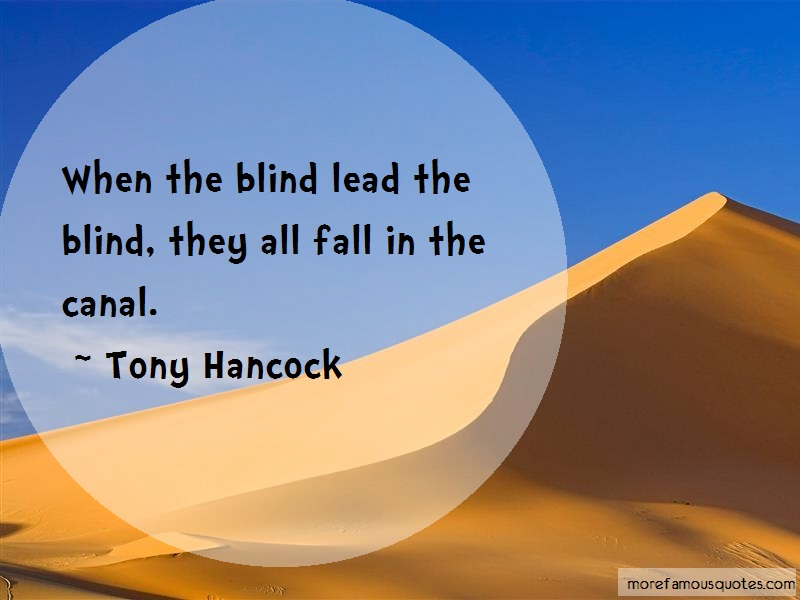Tony Hancock Quotes: When The Blind Lead The Blind They All