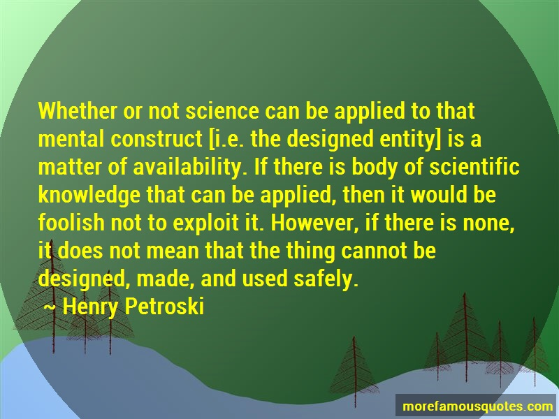 Henry Petroski Quotes: Whether Or Not Science Can Be Applied To