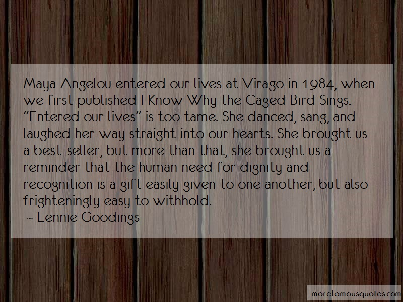 Lennie Goodings Quotes: Maya angelou entered our lives at virago