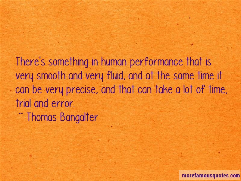 Thomas Bangalter Quotes: Theres something in human performance
