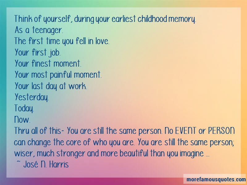 José N. Harris Quotes: Think Of Yourself During Your Earliest