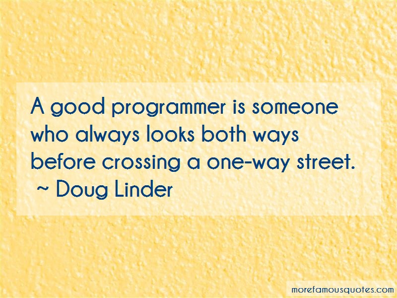 Doug Linder Quotes: A Good Programmer Is Someone Who Always